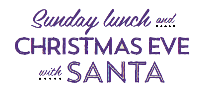 Sunday Lunch and Christmas Eve with Santa